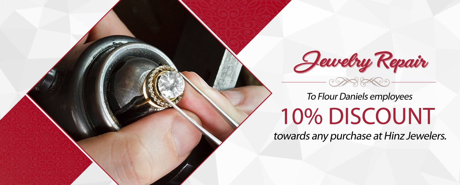 Discount On Jewelry Repairs To Flour Daniels employees At Hinz jewelers